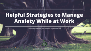 Helpful Strategies To Manage Anxiety At Work | Greensboro Anxiety Counseling