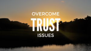 3 Ways to Overcome Trust Issues