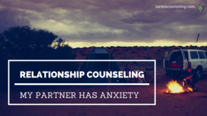 Relationship Counseling | Dating Someone With Anxiety