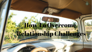 How Couple's Can Overcome Relationship Challenges